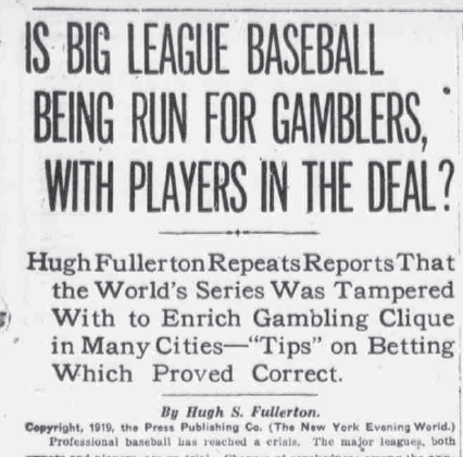 1919 -- 12-15 - Is Big League Baseball Being Run For Gamblers With Players in the Deal - Hugh Fullerton - NY Evening World-headline